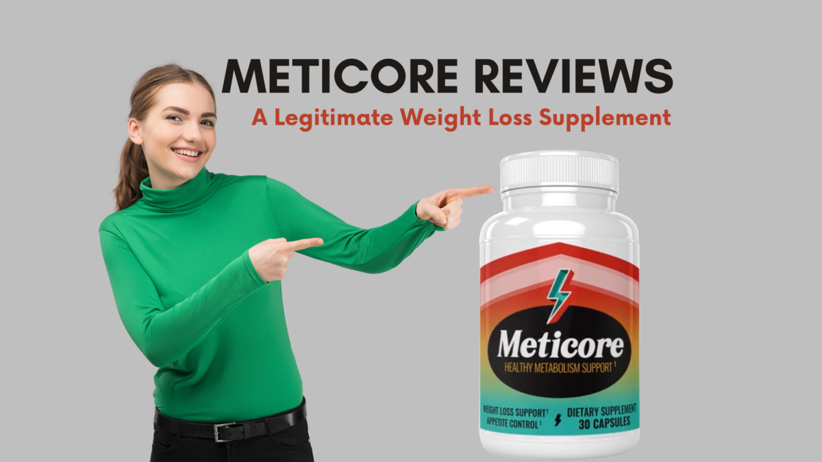 Meticore Reviews – A Legitimate Weight Loss Supplement