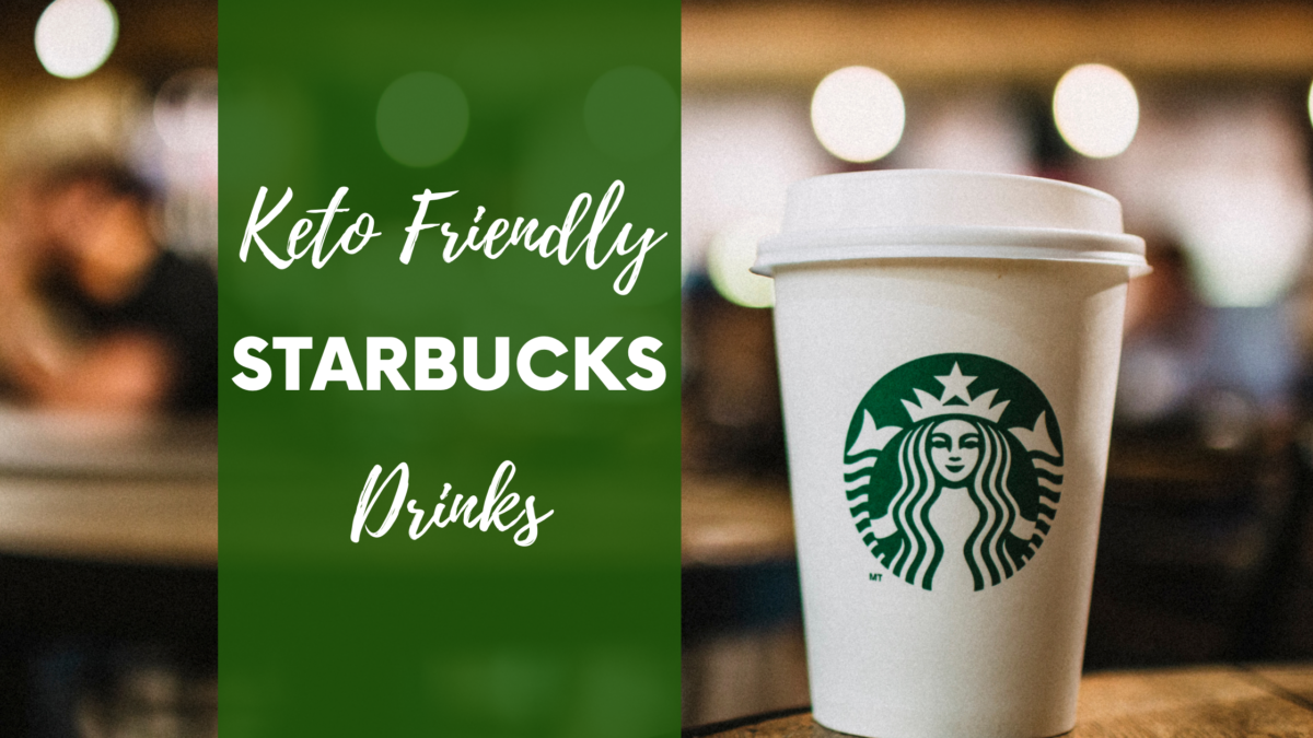 Keto Friendly Starbucks Drinks Hacks You Need To Know Now