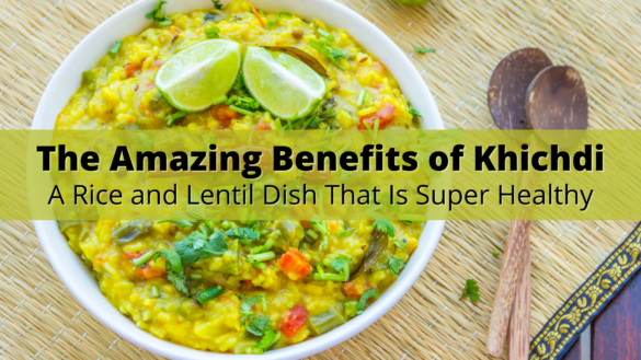 The Amazing Benefits of Khichdi A Rice and Lentil Dish That Is Super Healthy